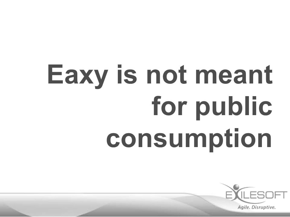 Eaxy is not meant for public consumption