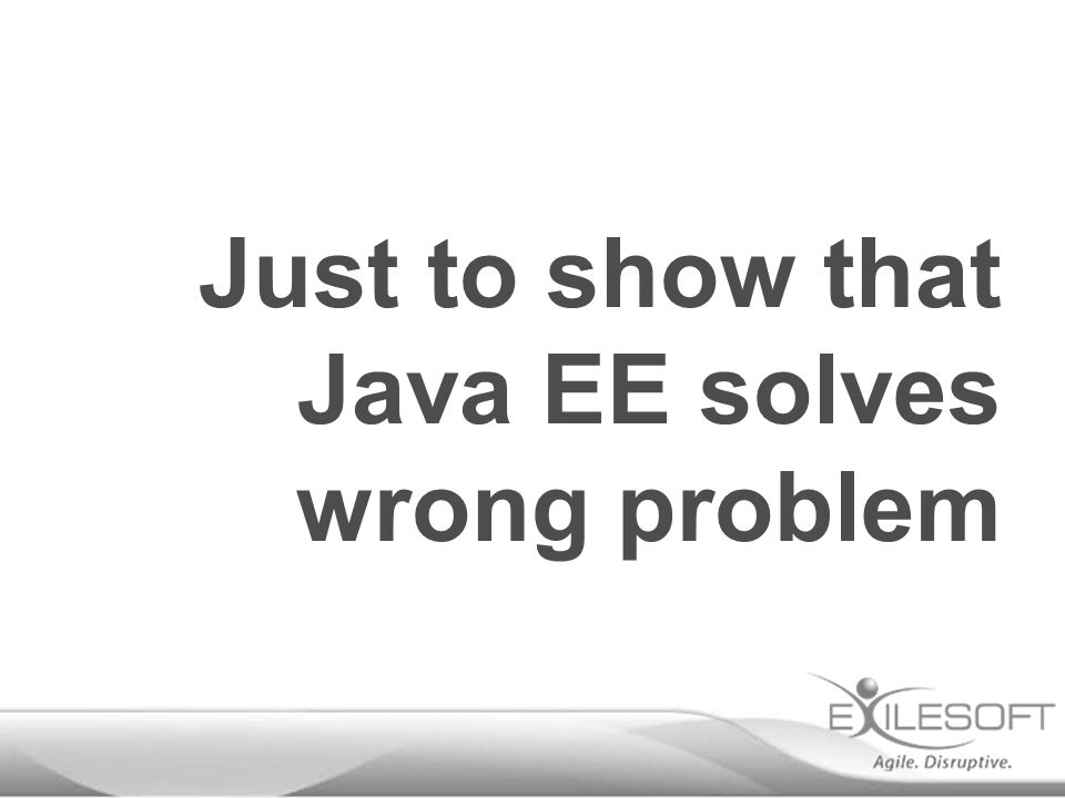 Just to show that Java EE solves wrong problem