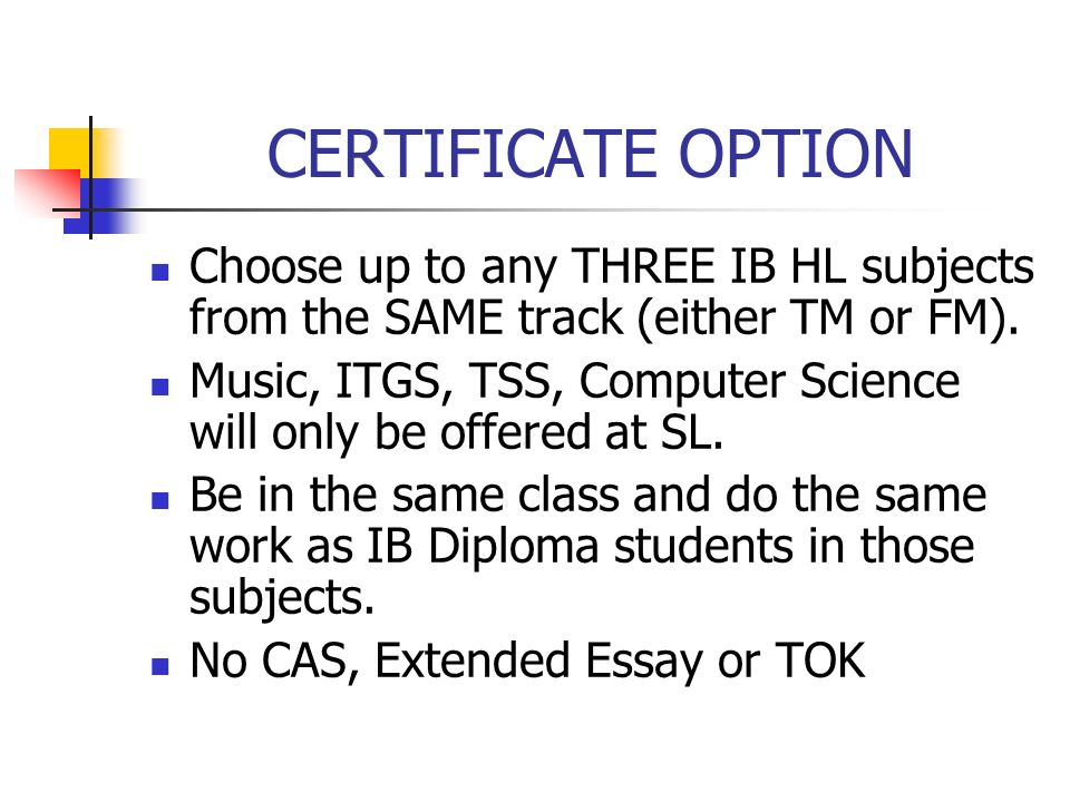 CERTIFICATE OPTIONChoose up to any THREE IB HL subjects from the SAME track (either TM or FM).