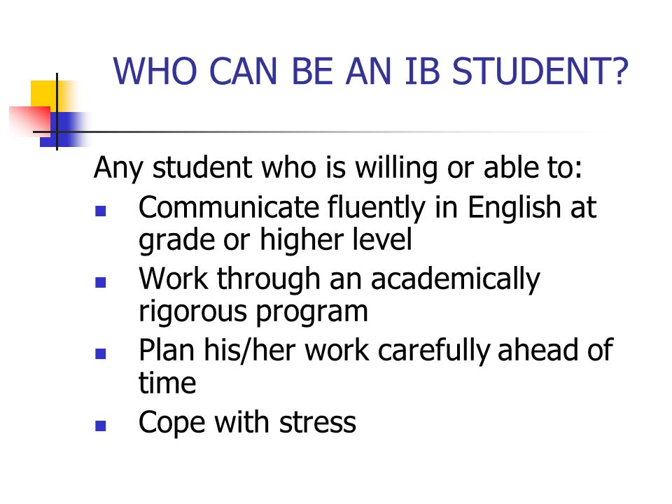 WHO CAN BE AN IB STUDENT Any student who is willing or able to: