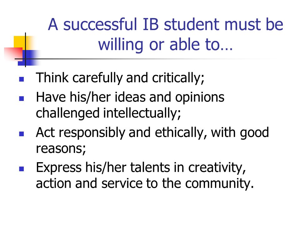 A successful IB student must be willing or able to…