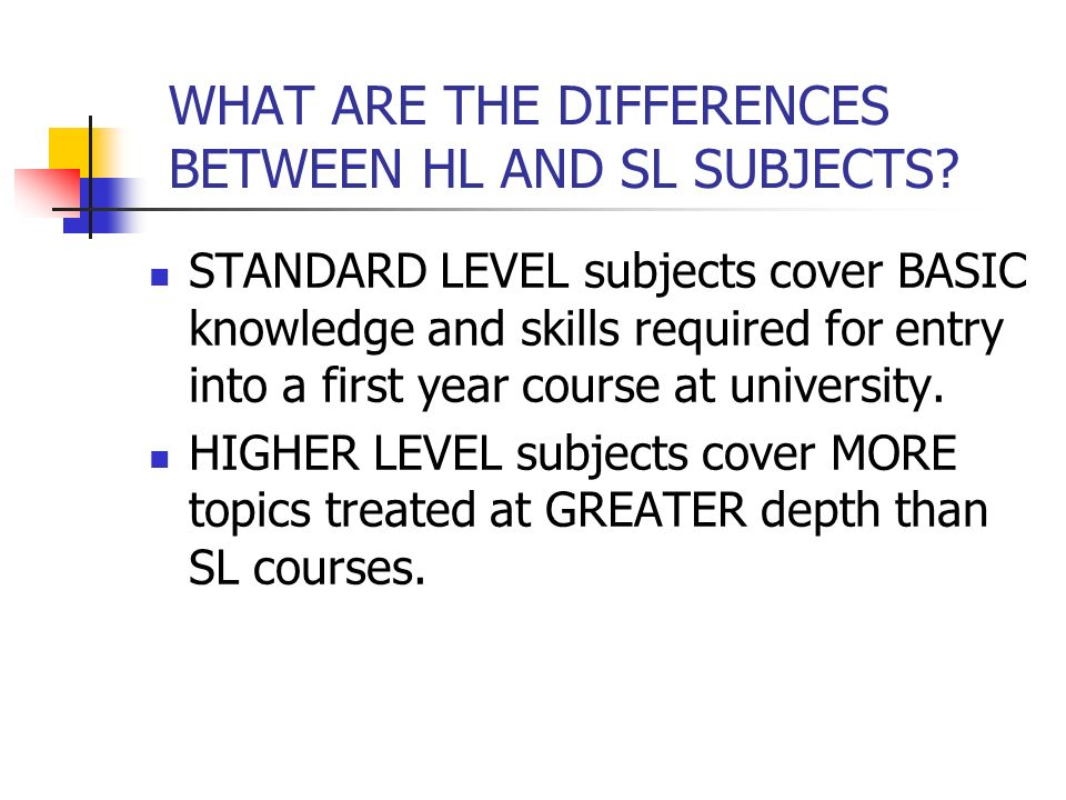 WHAT ARE THE DIFFERENCES BETWEEN HL AND SL SUBJECTS