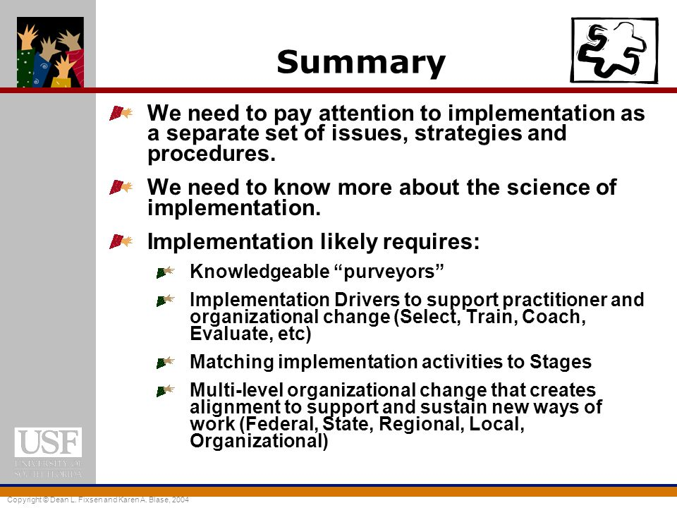Summary We need to pay attention to implementation as a separate set of issues, strategies and procedures.