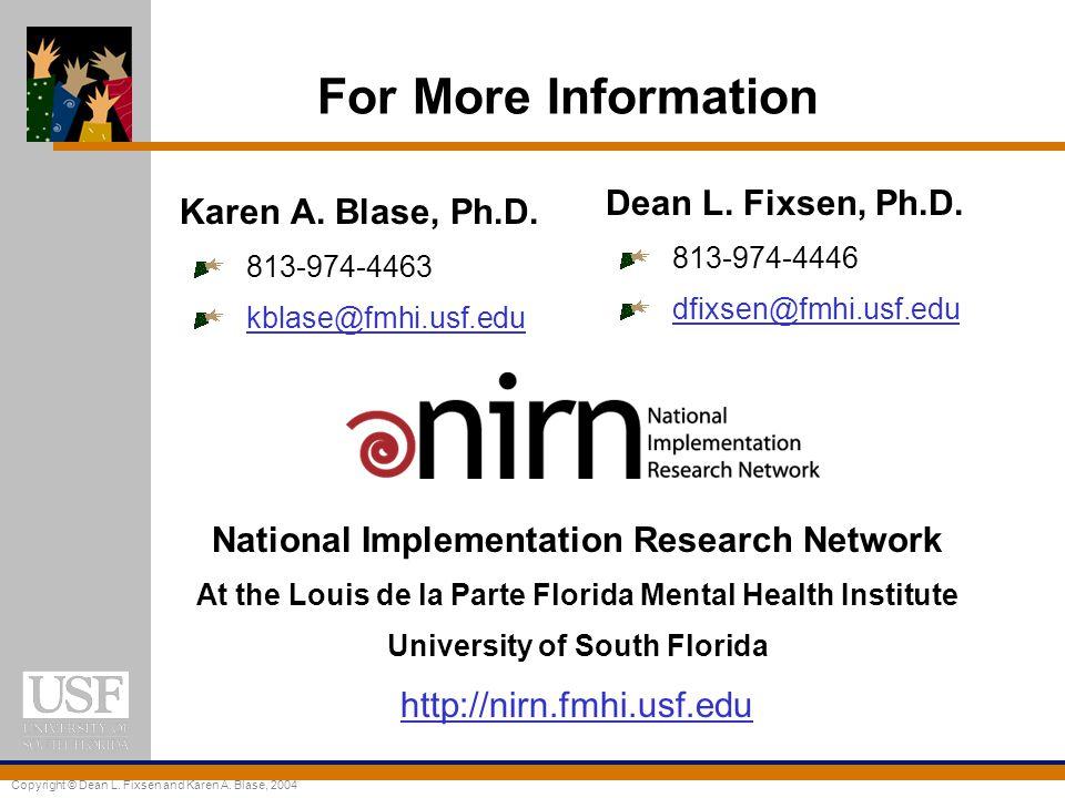 For More Information Dean L. Fixsen, Ph.D. Karen A. Blase, Ph.D.
