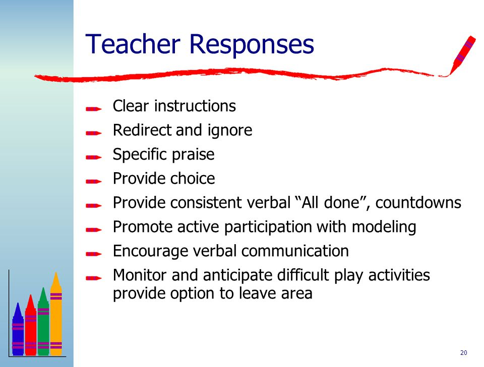 Teacher Responses Clear instructions Redirect and ignore