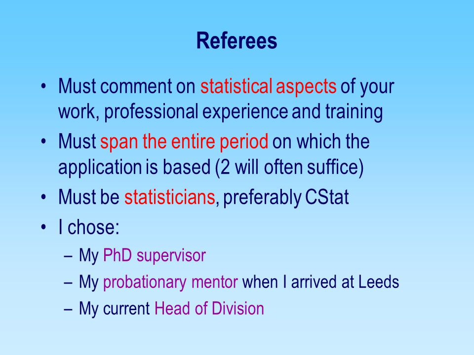 Referees Must comment on statistical aspects of your work, professional experience and training.