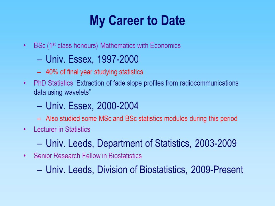 My Career to Date Univ. Essex, 1997-2000 Univ. Essex, 2000-2004