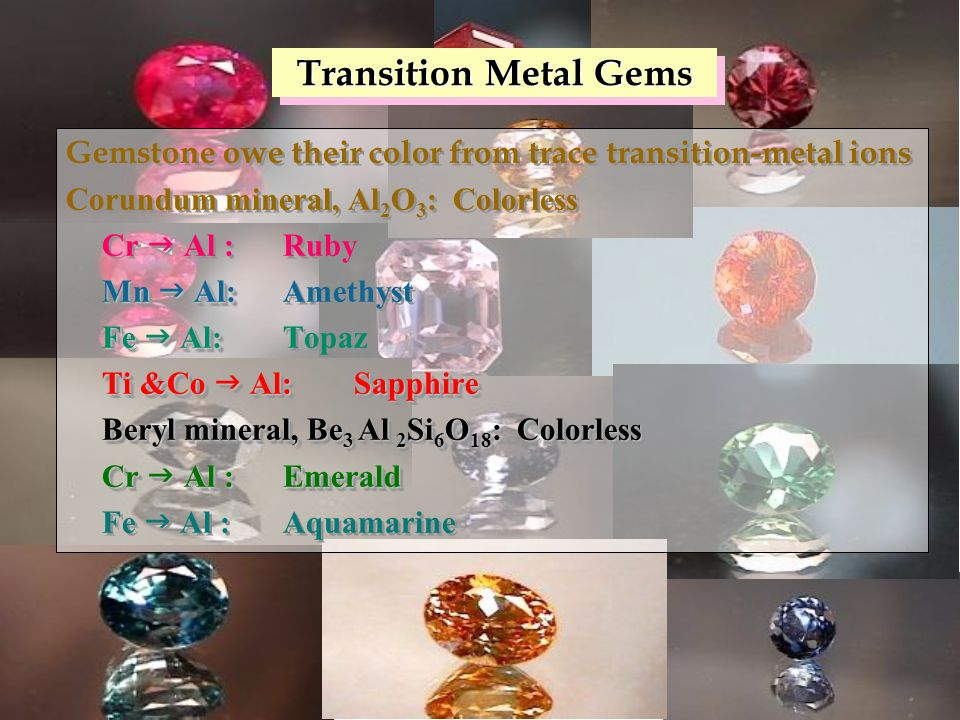 Transition Metal Gems Gemstone owe their color from trace transition-metal ions. Corundum mineral, Al2O3: Colorless.