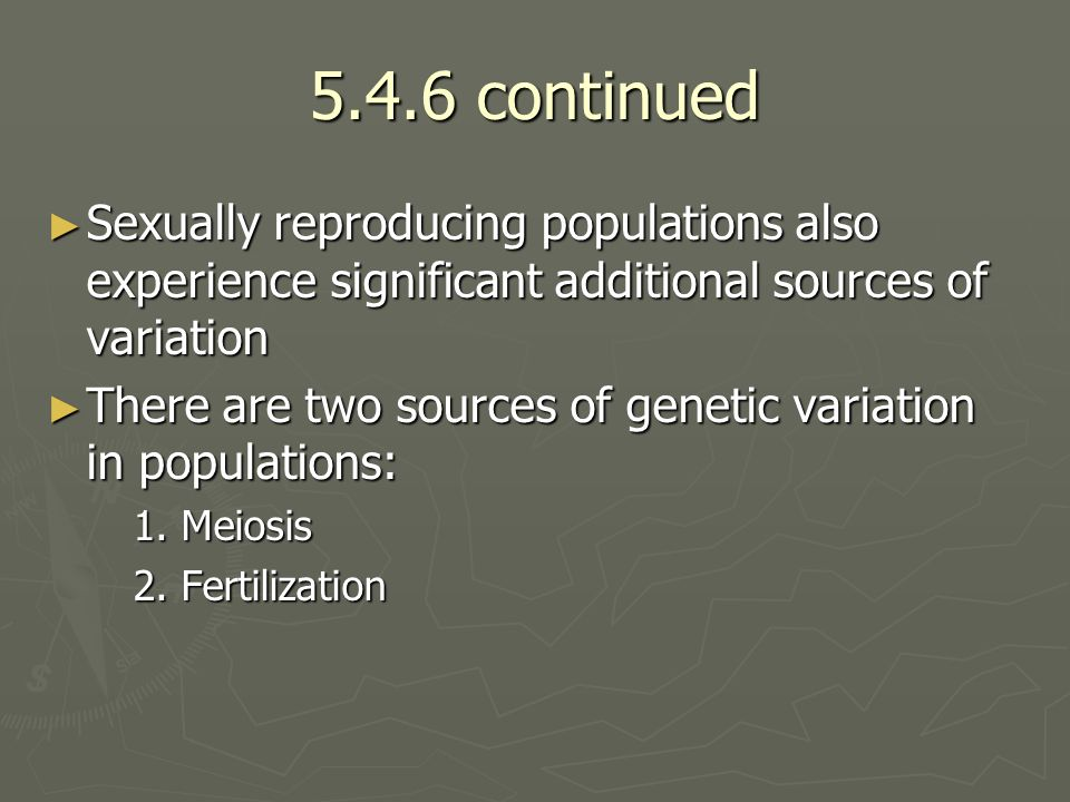 5.4.6 continued Sexually reproducing populations also experience significant additional sources of variation.