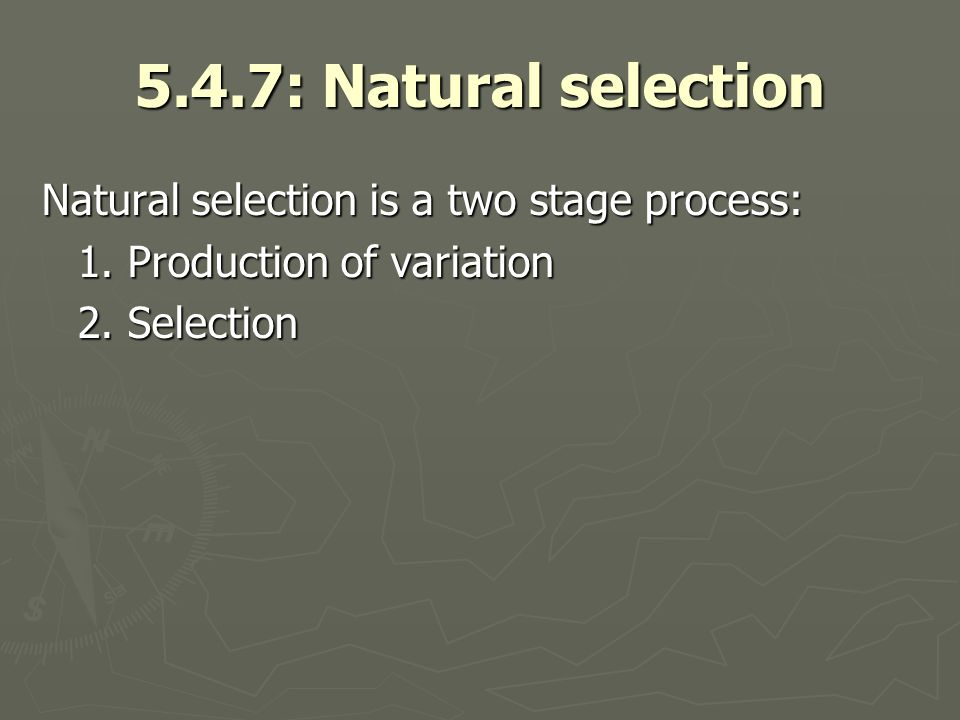 5.4.7: Natural selection Natural selection is a two stage process:
