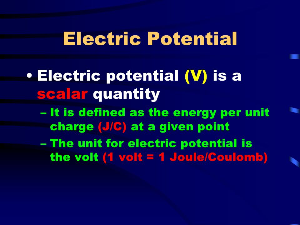 Electric Potential Electric potential (V) is a scalar quantity