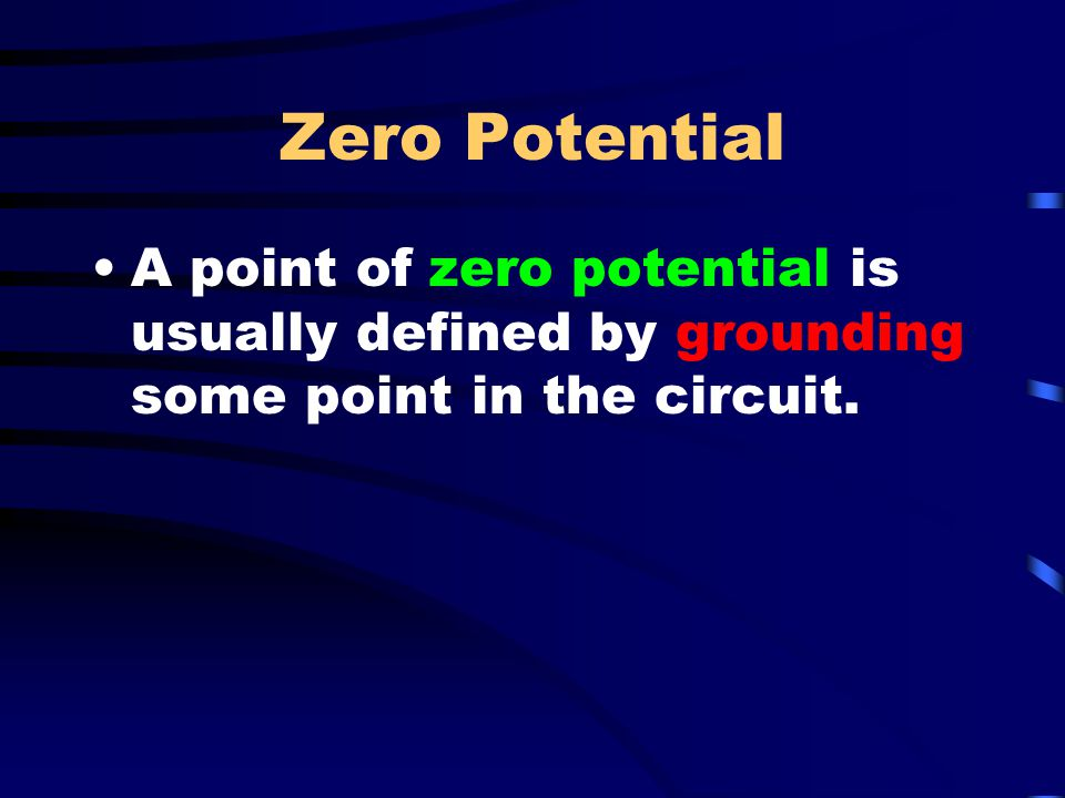 Zero Potential A point of zero potential is usually defined by grounding some point in the circuit.