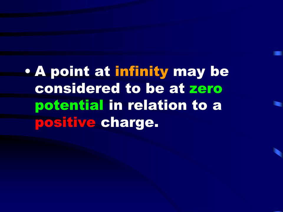 A point at infinity may be considered to be at zero potential in relation to a positive charge.