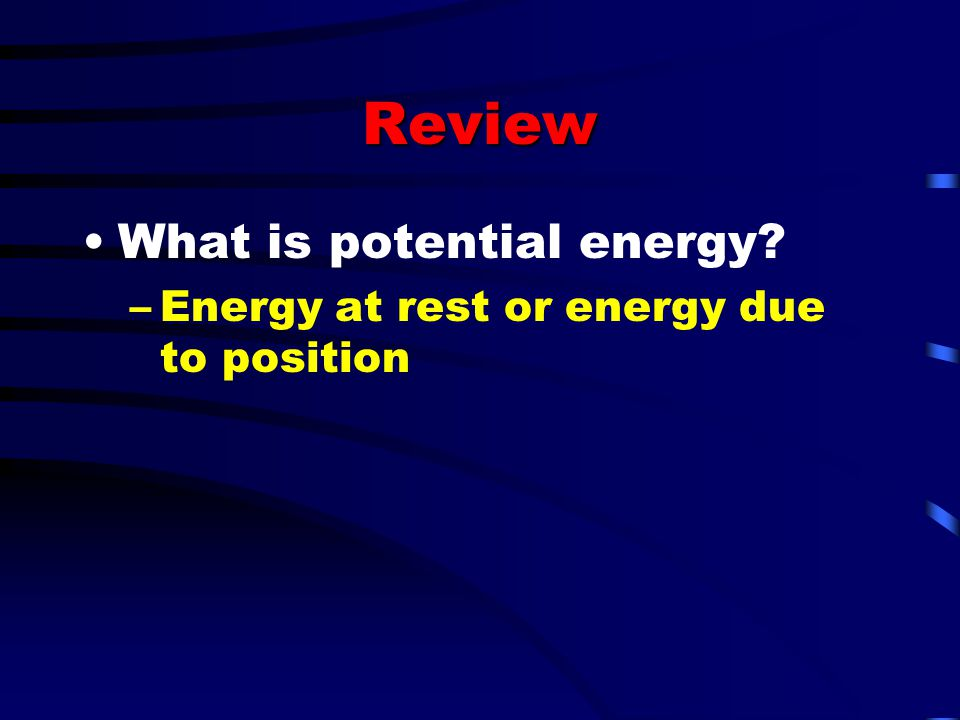 Review What is potential energy