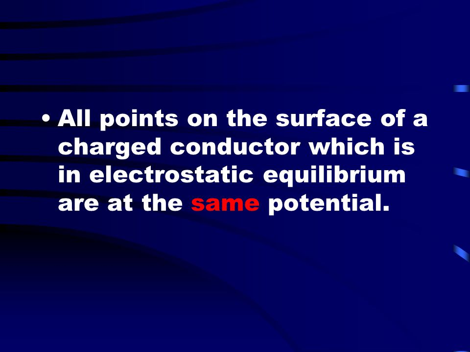 All points on the surface of a charged conductor which is in electrostatic equilibrium are at the same potential.
