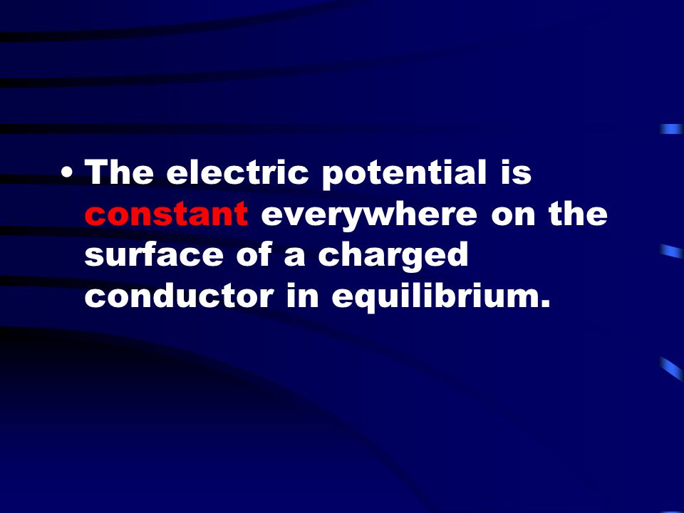 The electric potential is constant everywhere on the surface of a charged conductor in equilibrium.