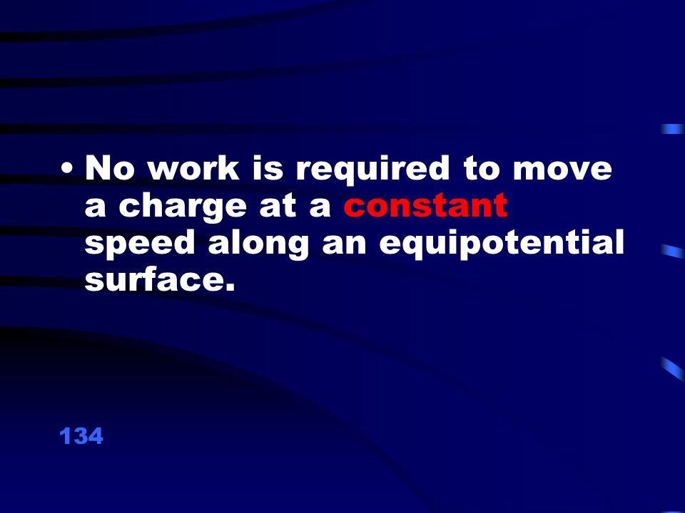 No work is required to move a charge at a constant speed along an equipotential surface.
