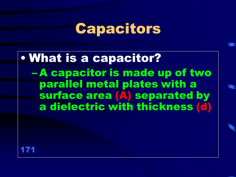 Capacitors What is a capacitor