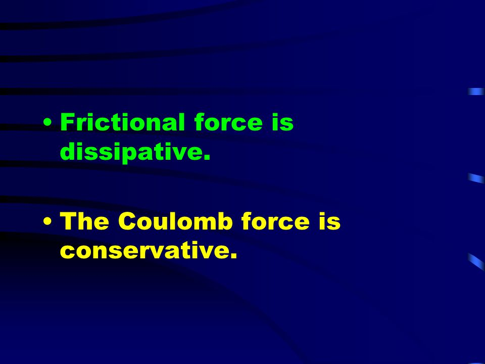 Frictional force is dissipative.