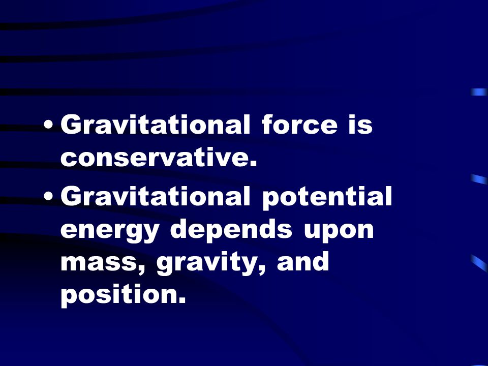 Gravitational force is conservative.