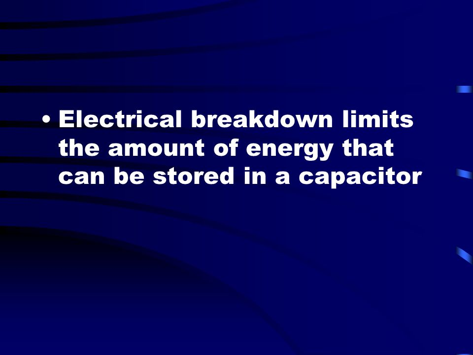 Electrical breakdown limits the amount of energy that can be stored in a capacitor