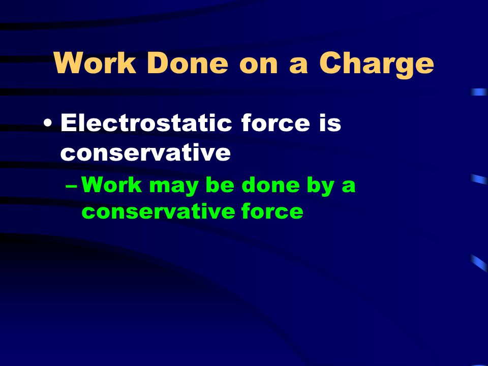 Work Done on a Charge Electrostatic force is conservative