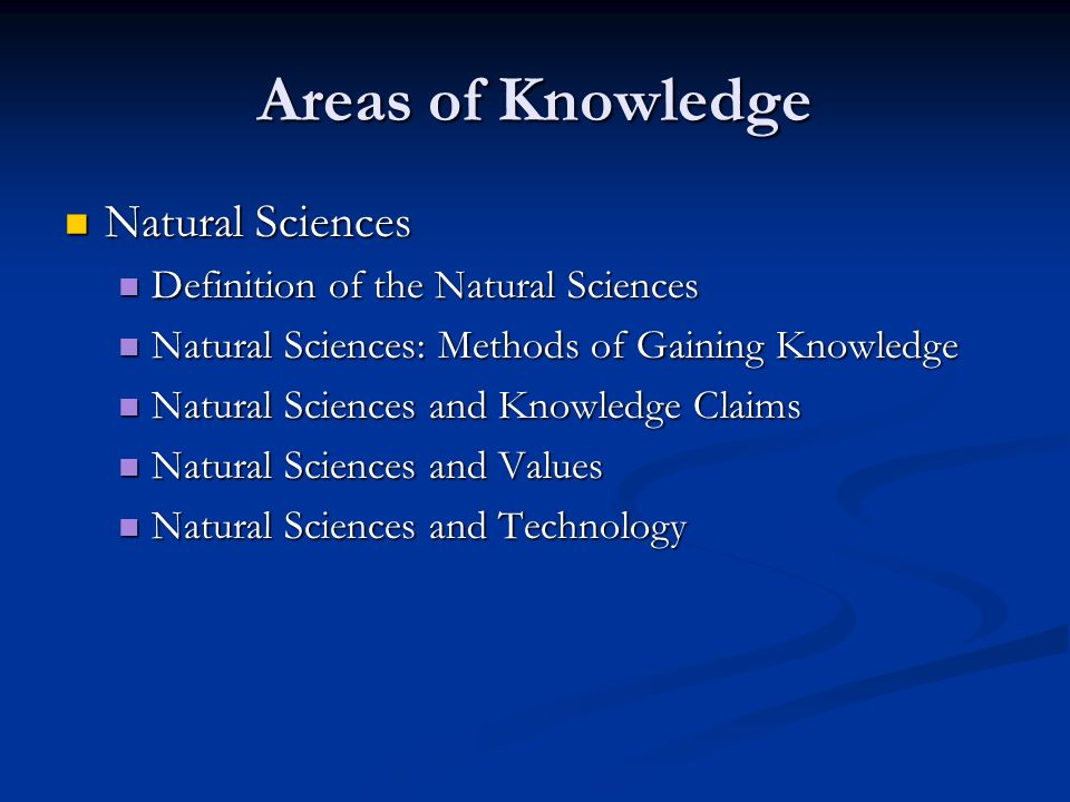 Areas of Knowledge Natural Sciences Definition of the Natural Sciences
