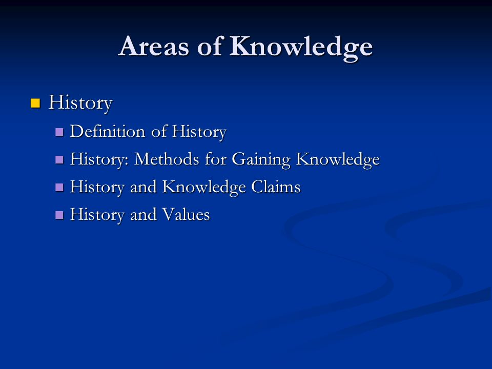 Areas of Knowledge History Definition of History