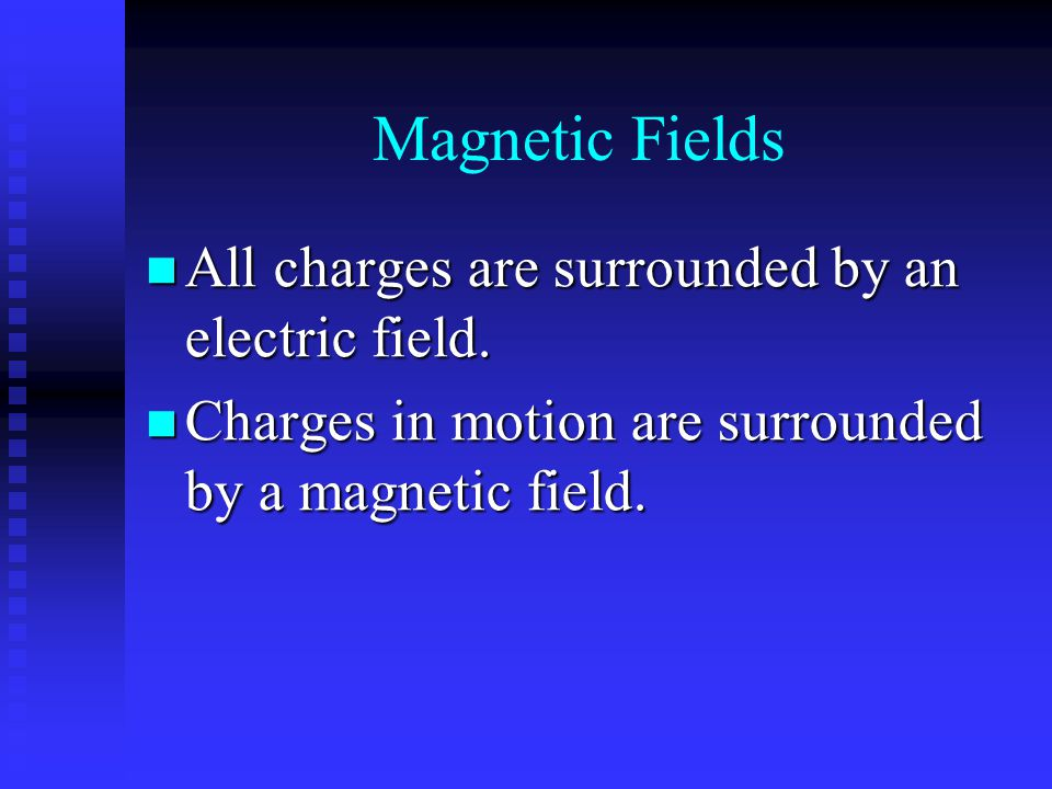 Magnetic Fields All charges are surrounded by an electric field.