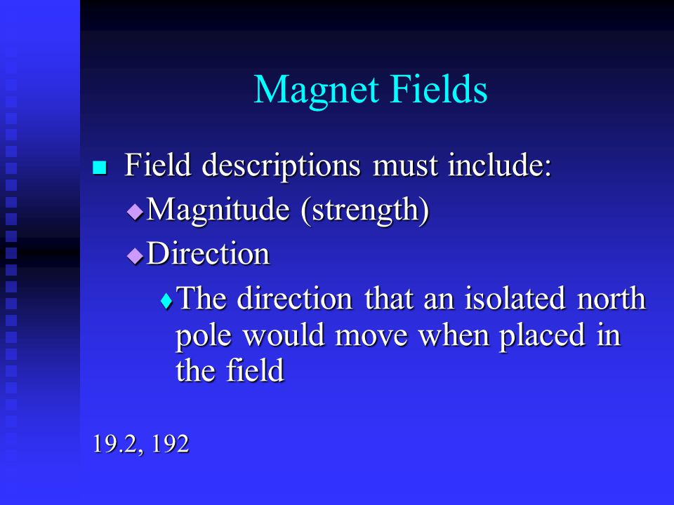 Magnet Fields Magnitude (strength) Direction