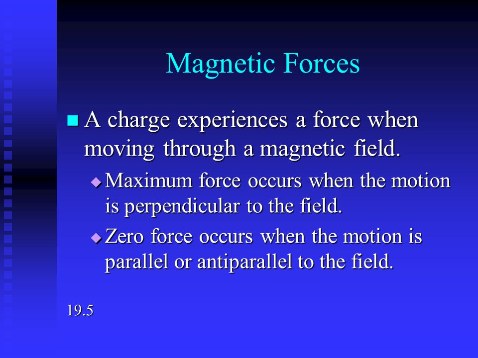 Magnetic Forces A charge experiences a force when moving through a magnetic field.