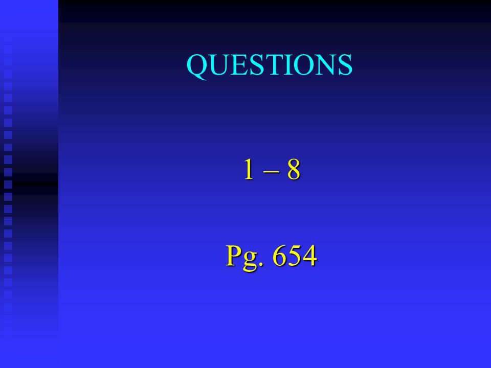 QUESTIONS 1 – 8 Pg. 654