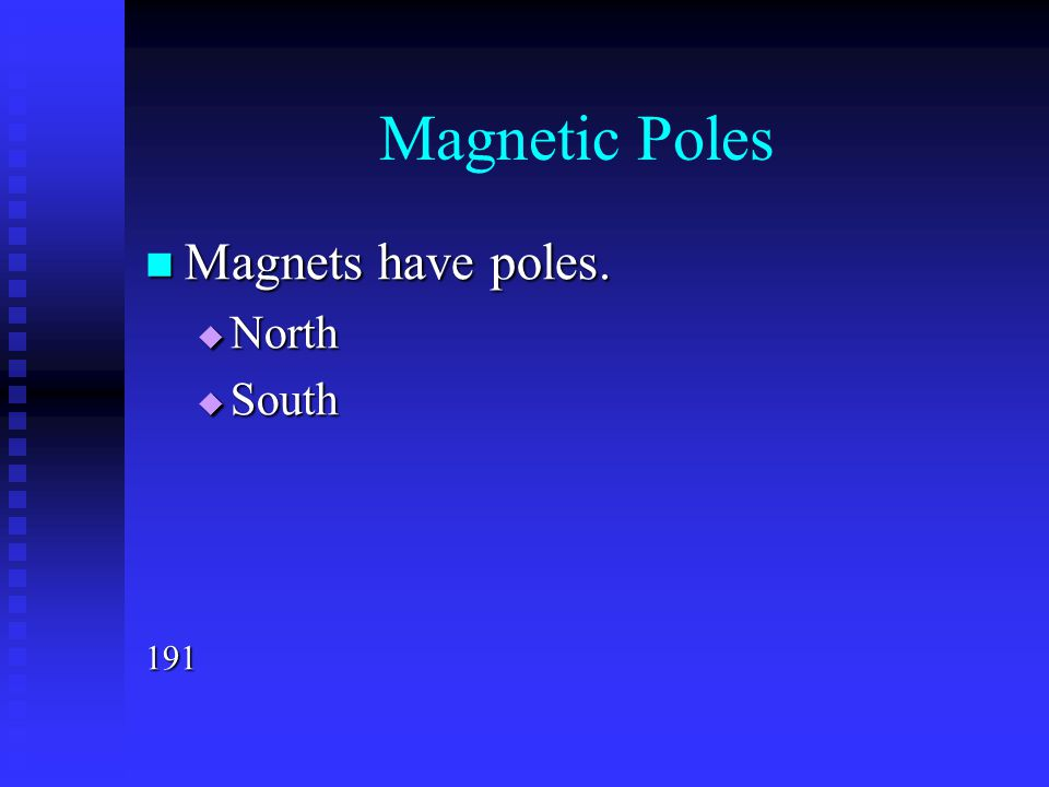 Magnetic Poles Magnets have poles. North South 191