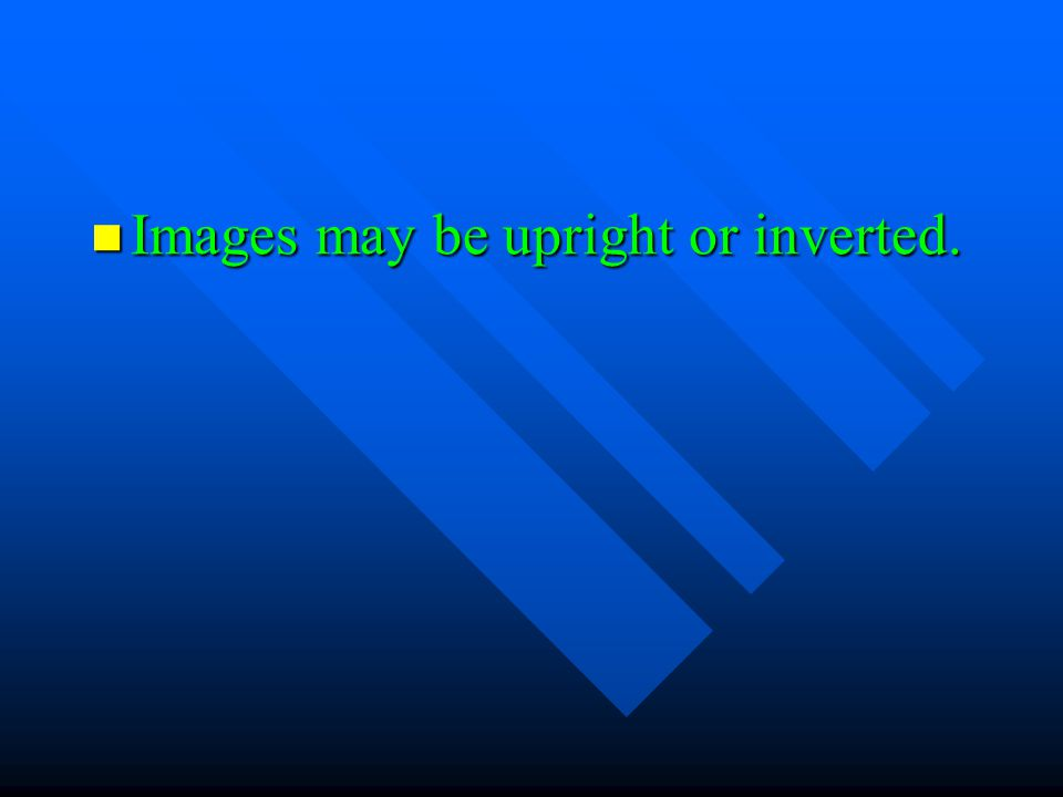 Images may be upright or inverted.