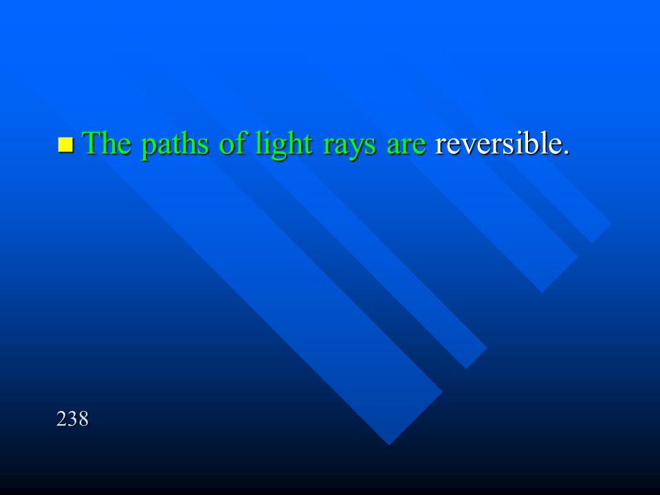The paths of light rays are reversible.