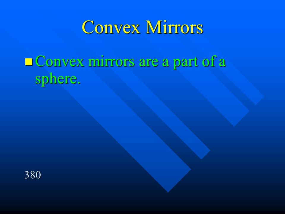 Convex Mirrors Convex mirrors are a part of a sphere. 380