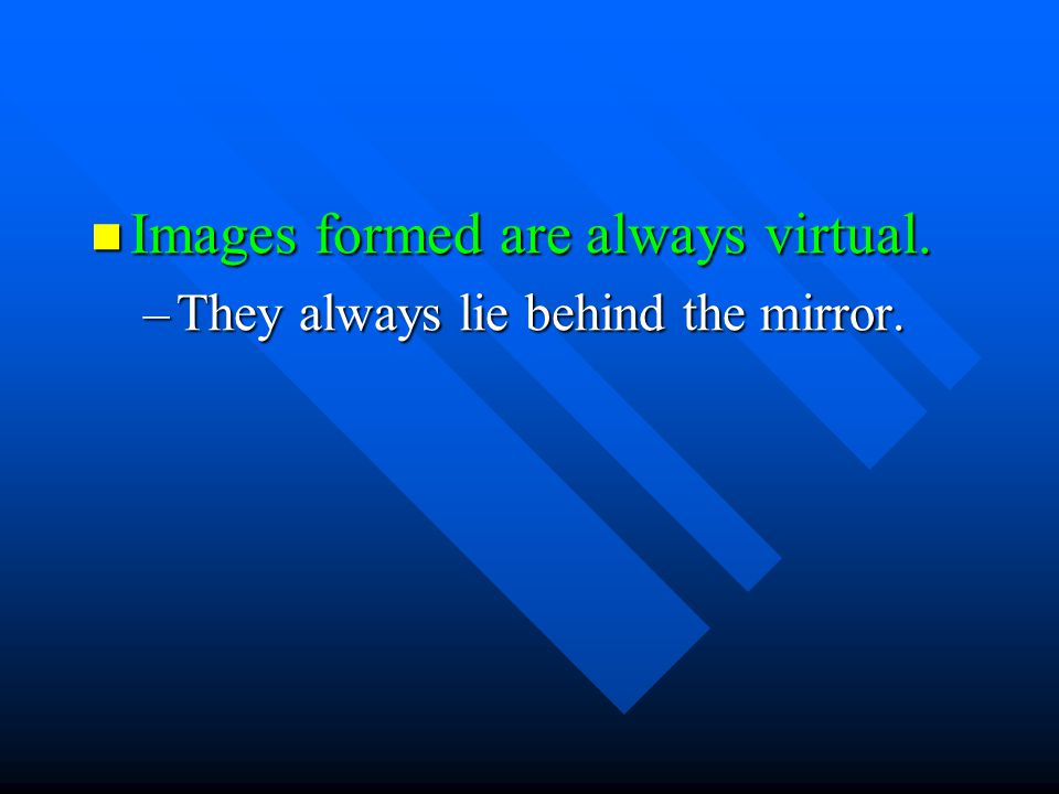 Images formed are always virtual.