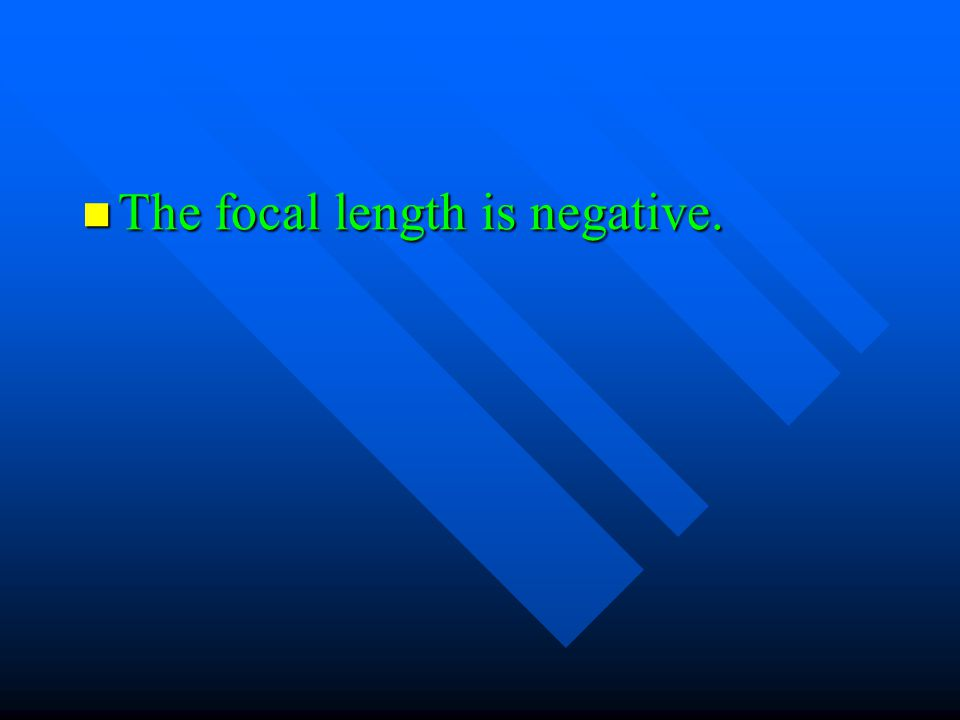 The focal length is negative.