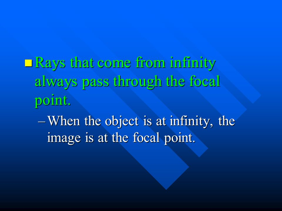 Rays that come from infinity always pass through the focal point.