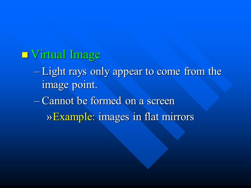 Virtual Image Light rays only appear to come from the image point.