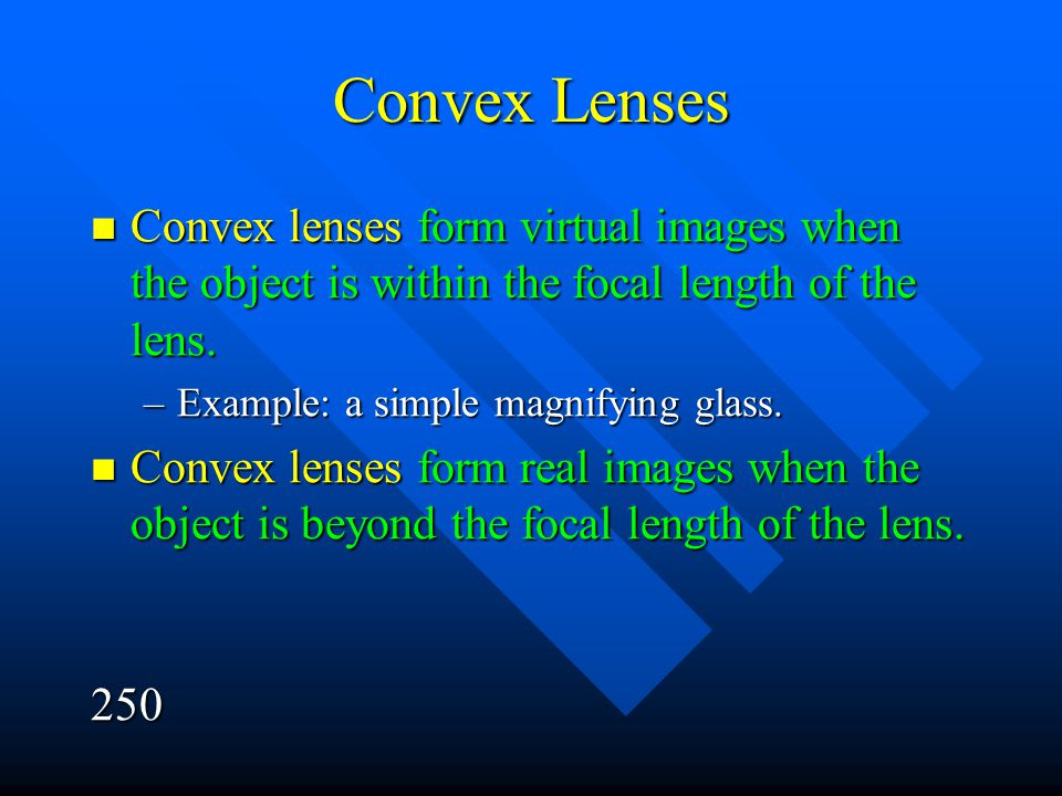 Convex Lenses Convex lenses form virtual images when the object is within the focal length of the lens.