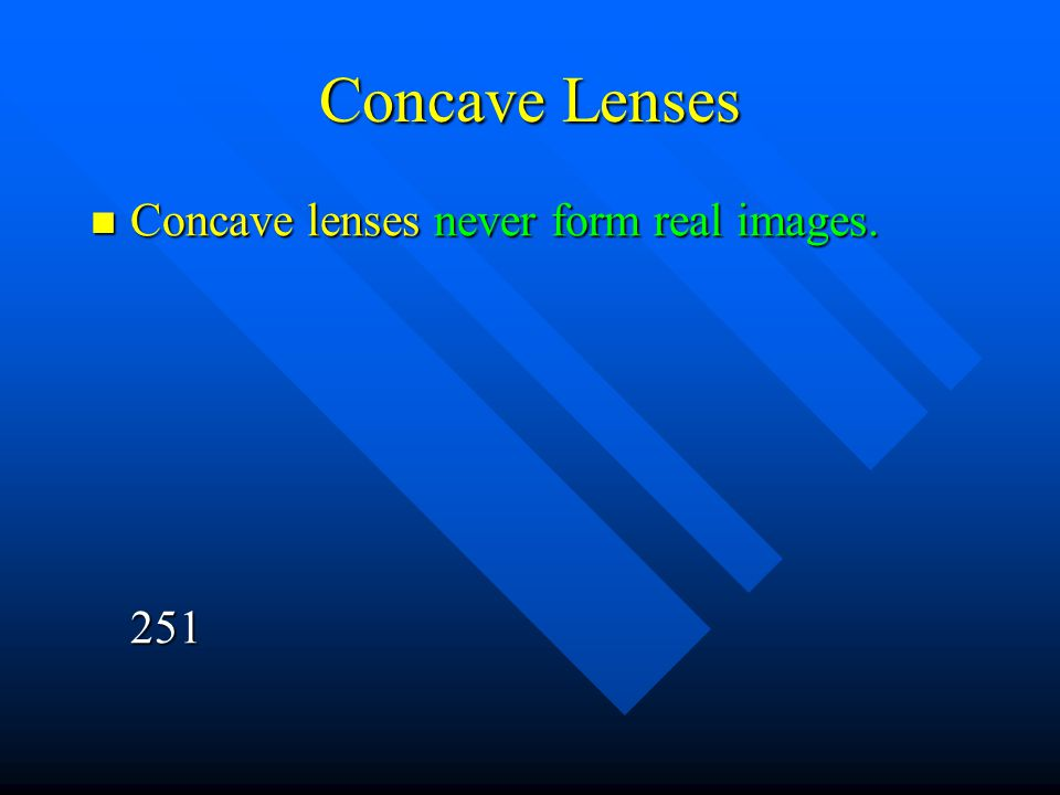 Concave Lenses Concave lenses never form real images. 251