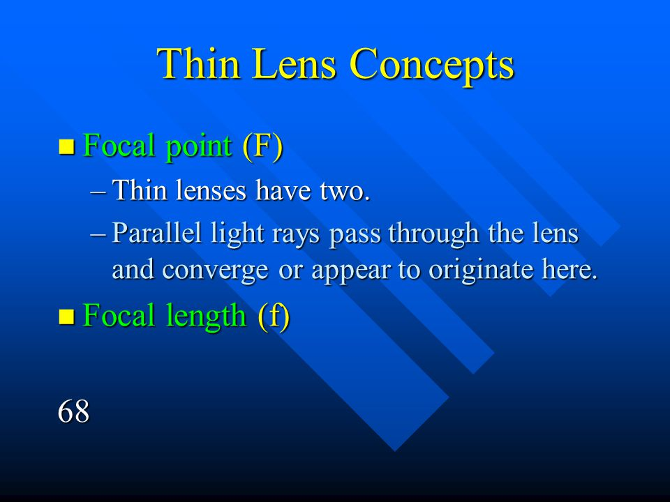 Thin Lens Concepts Focal point (F) Focal length (f) 68