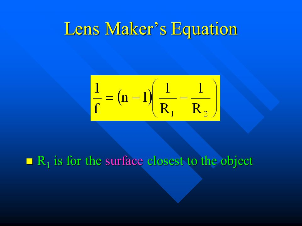 Lens Maker's Equation R1 is for the surface closest to the object