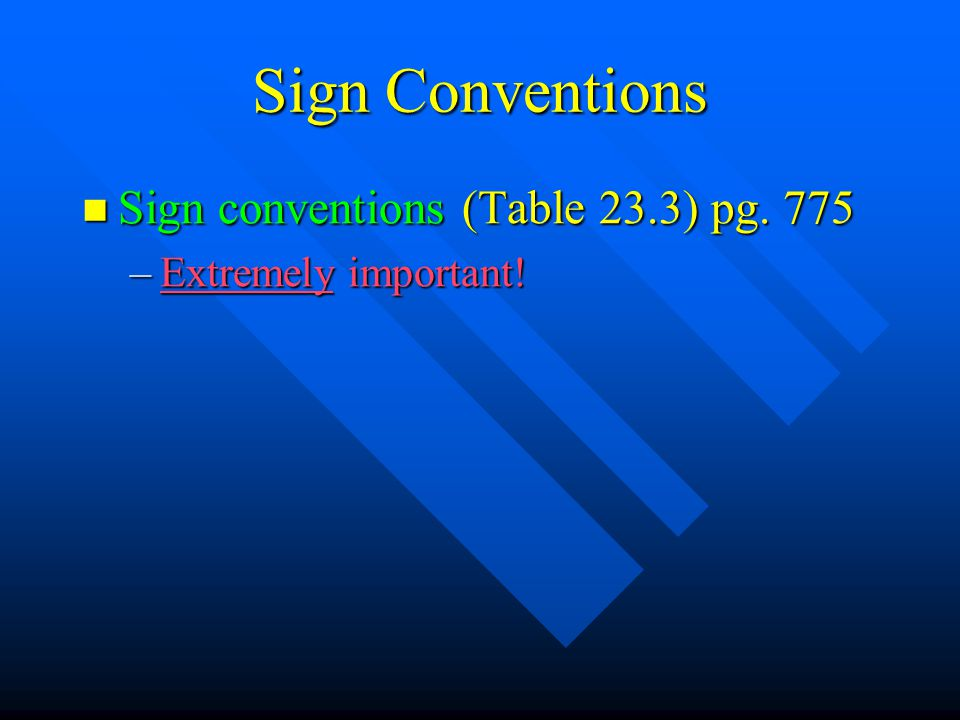 Sign Conventions Sign conventions (Table 23.3) pg. 775