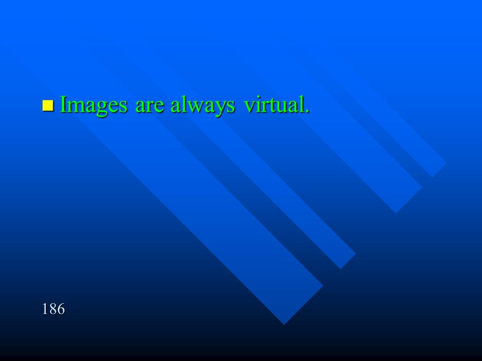 Images are always virtual.