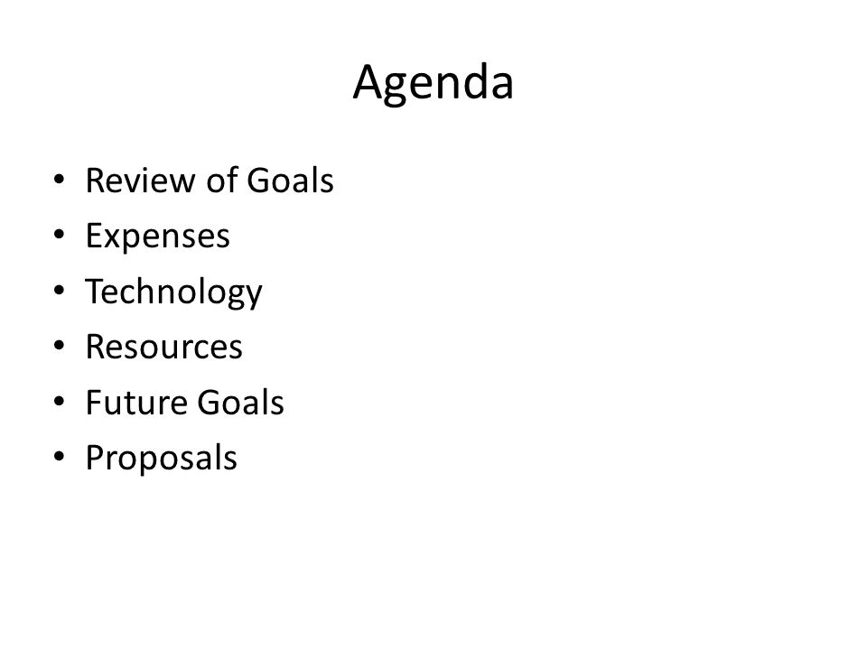 Agenda Review of Goals Expenses Technology Resources Future Goals
