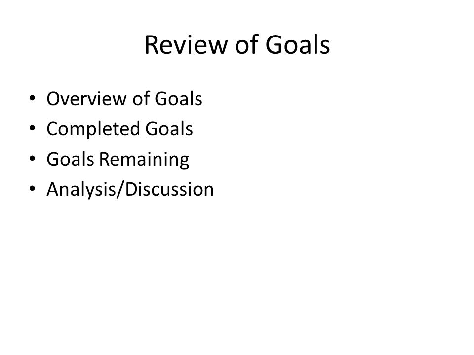 Review of Goals Overview of Goals Completed Goals Goals Remaining