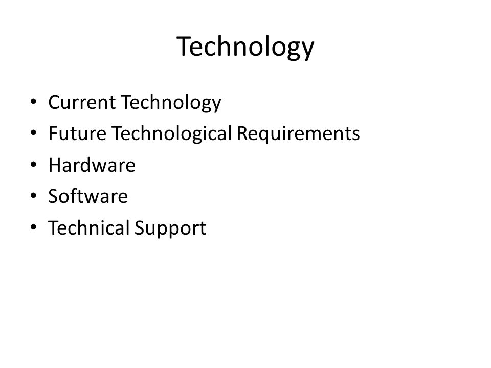 Technology Current Technology Future Technological Requirements