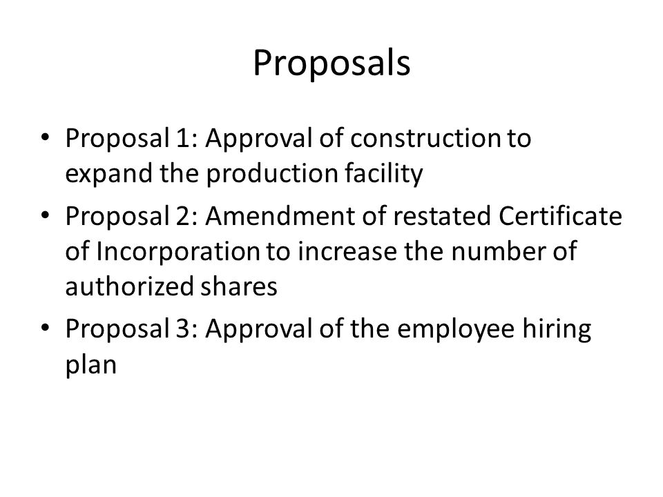 Proposals Proposal 1: Approval of construction to expand the production facility.